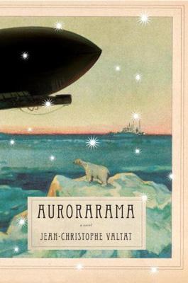 Jean-Christophe Valtat: <em>Aurorarama</em>