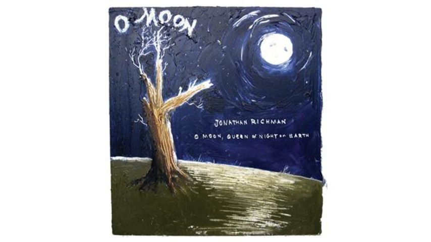 Jonathan Richman: <em>O Moon, Queen Of Night On Earth</em>