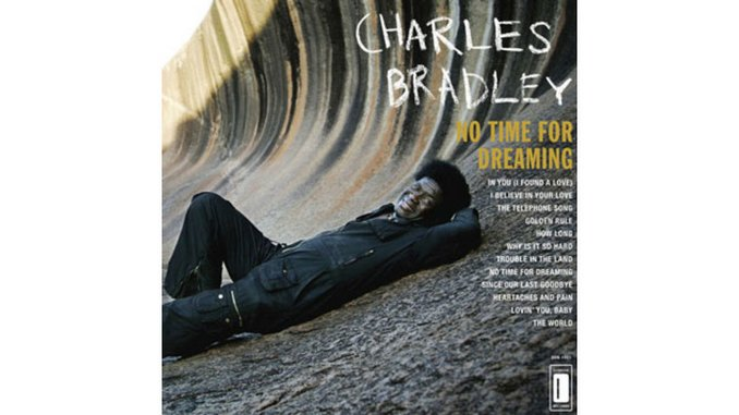 Charles Bradley: <i>No Time For Dreaming</i>