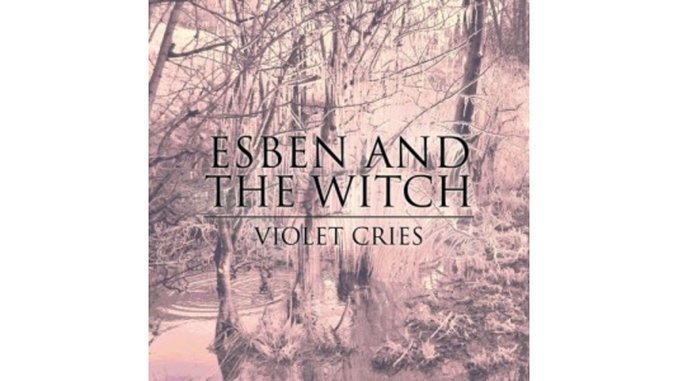 Esben & the Witch: <i>Violet Cries</i>