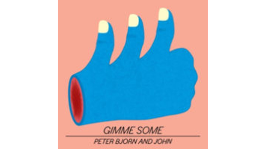 Peter Bjorn and John: <em>Gimme Some</em>