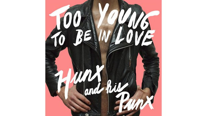 Hunx & His Punx: <em>Too Young to be in Love</em>