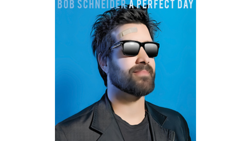 Bob Schneider: <em>A Perfect Day</em>
