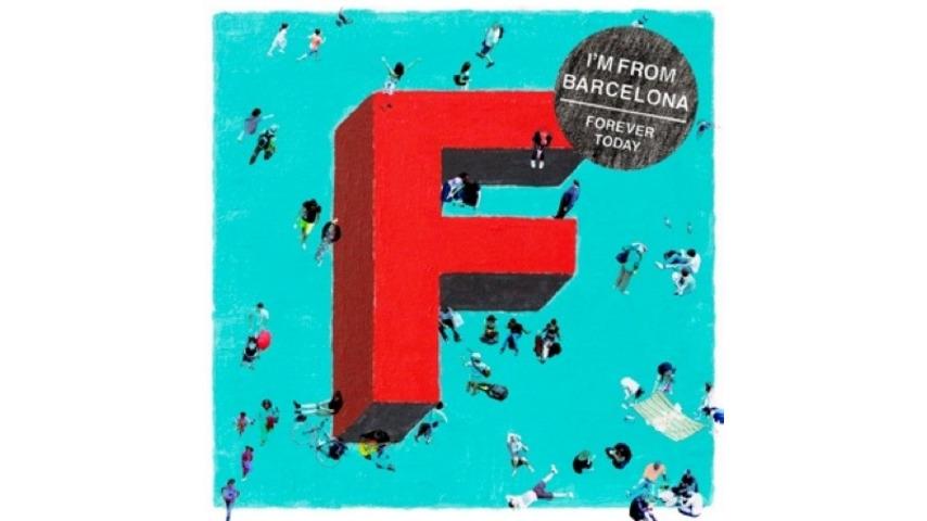 I'm From Barcelona: <em>Forever Today</em>