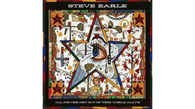 Steve Earle: <em>I'll Never Get Out Of This World Alive</em>