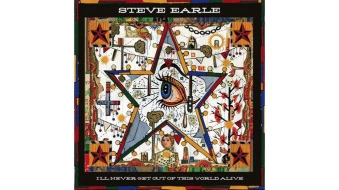 Steve Earle: <em>I'll Never Get Out Of This World Alive</em>