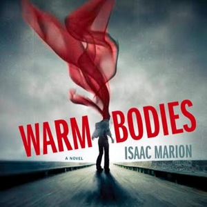 <i>Warm Bodies</i> by Isaac Marion
