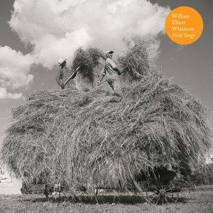 William Elliott Whitmore: <i>Field Songs</i>