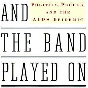 <i>And the Band Played On: Politics, People, and the AIDS Epidemic </i> by Randy Shilts