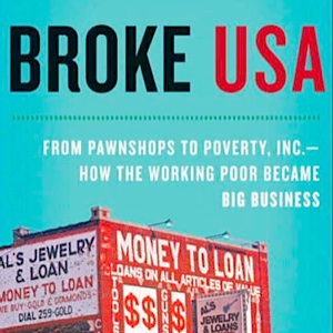Broke, USA: From Pawnshops to Poverty, Inc.