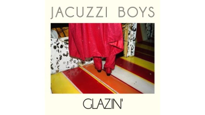 Jacuzzi Boys: <i>Glazin'</i>