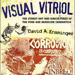 <i>Visual Vitriol: The Street Art and Subcultures of the Punk and Hardcore Generation</i> by David A. Ensminger