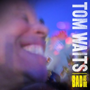 "Tom Waits, ""Bad as Me"" (courtesy Paste)"