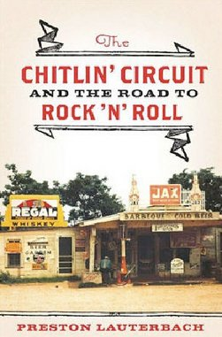 <i>The Chitlin' Circuit and the Road to Rock 'n' Roll</i> by Preston Lauterbach