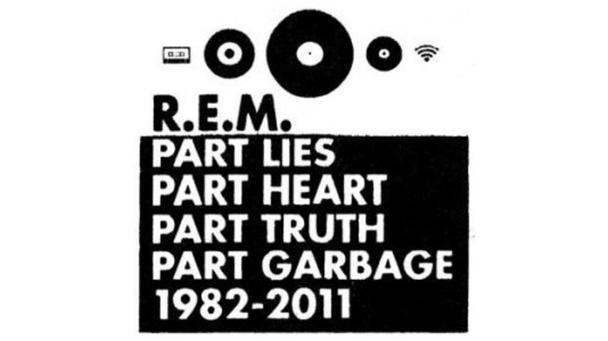 R.E.M.: <i>Part Lies Part Heart Part Truth Part Garbage 1982-2011</i>