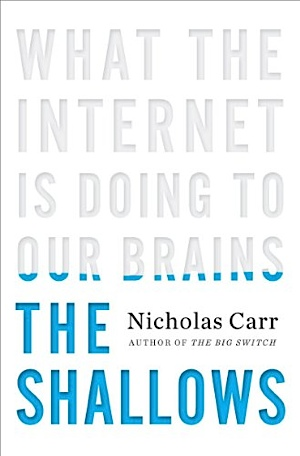 <i>The Shallows: What The Internet is Doing To Our Brains</i> by Nicholas Carr