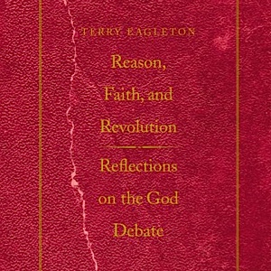 <i>Reason, Faith, and Revolution: Reflections on the God Debate</i> by Terry Eagleton