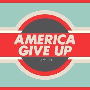 Howler: <i>America Give Up</i>