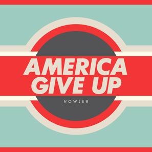 Howler: <i>America Give Up</i>