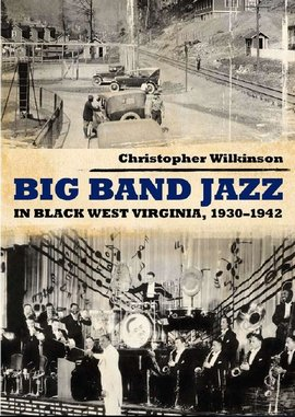 <i>Big Band Jazz in Black West Virginia, 1930-1942</i> by Christopher Wilkinson