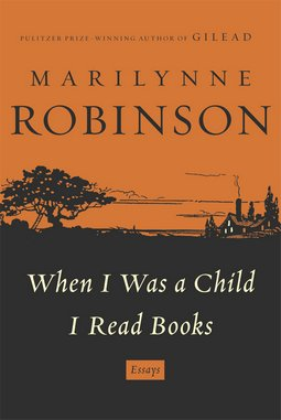 <i>When I Was A Child I Read Books</i> by Marilynne Robinson