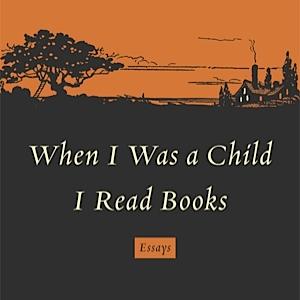 <i>When I Was A Child I Read Books</i> by Marilynne Robinson