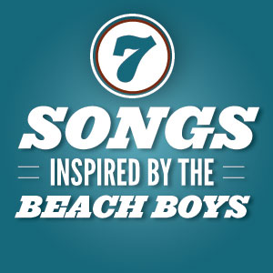 Seven Songs Inspired By The Beach Boys