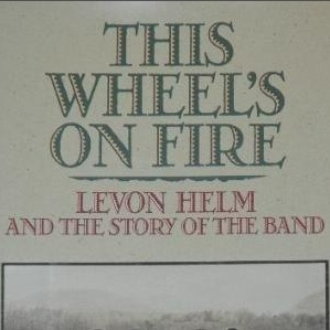<i>This Wheel's On Fire: Levon Helm and the Story of the Band</i> by Levon Helm with Stephen Davis