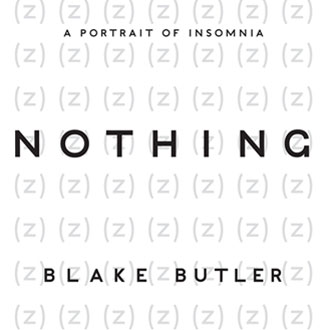 <i>Nothing: A Portrait of Insomnia</i> by Blake Butler