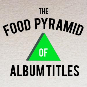 Infographic: The Food Pyramid of Album Titles
