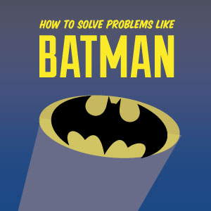 Infographic: How to Solve Problems Like Batman
