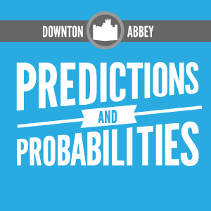 Infographic: <i>Downton Abbey</i> Predictions and Probabilities
