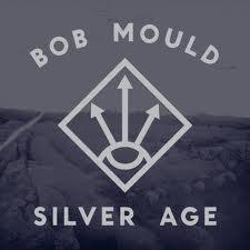 Bob Mould: <i>Silver Age</i>