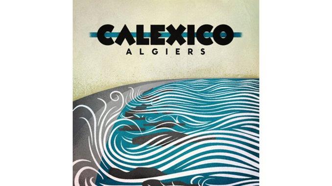 Calexico: <i>Algiers</i>