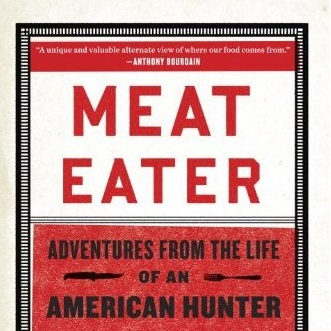 <i>Meat Eater: Adventures from the Life of an American Hunter</i> by Steven Rinella