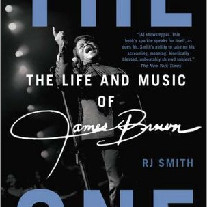 <i>The One: The Life and Music of James Brown</i> by RJ Smith