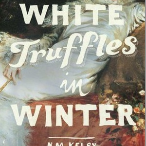 <i>White Truffles in Winter</i> by N.M. Kelby
