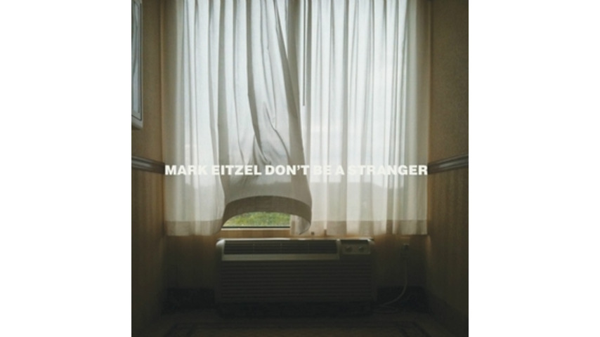 Mark Eitzel: <i>Don't Be a Stranger</i>