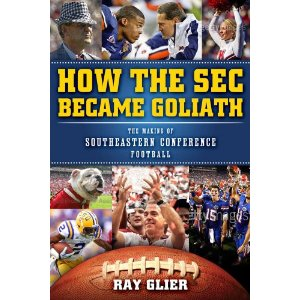 <i>How the SEC Became Goliath: The Making of College Football's Most Dominant Conference</i> by Ray Glier