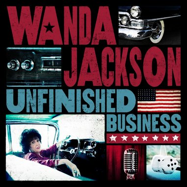 Wanda Jackson: <i>Unfinished Business</i>