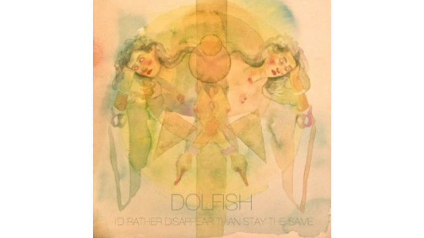 Dolfish: <i>I'd Rather Disappear Than Stay the Same</i>