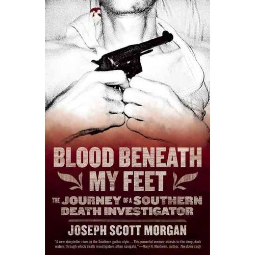 <i>Blood Beneath My Feet: The Journey of a Southern Death Investigator</i> by Joseph Scott Morgan