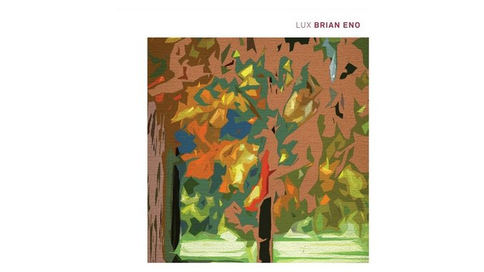 Brian Eno: &lt;i&gt;LUX&lt;/i&gt;