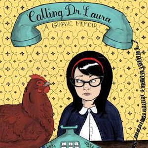 Calling Dr. Laura: A Graphic Memoir