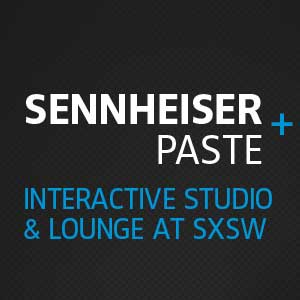 Sennheiser + Paste Interactive Studio &amp; Lounge Launches During SXSW Interactive and Film