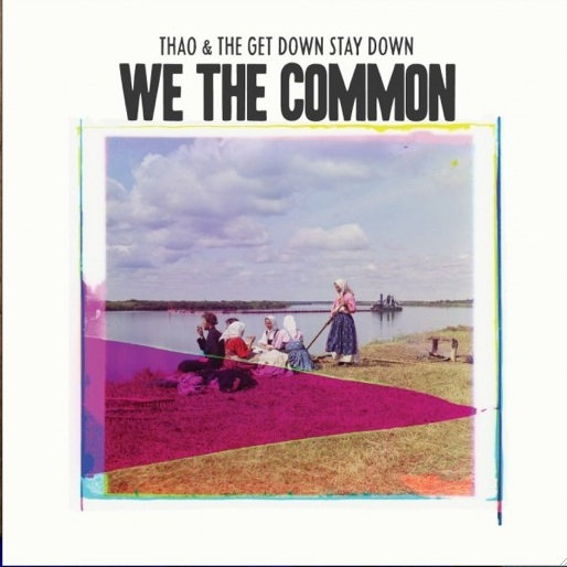 Thao & The Get Down Stay Down: <i>We The Common</i>