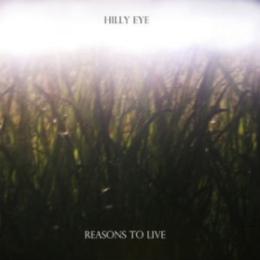 Hilly Eye: <i>Reasons To Live</i>