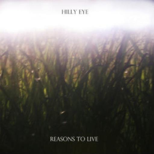 Hilly Eye: <i>Reasons To Live</i>
