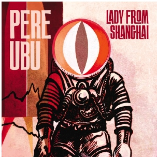 Pere Ubu: <i>Lady From Shanghai</i>