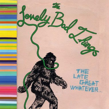 The Lovely Bad Things: <i>The Late Great Whatever</i>
